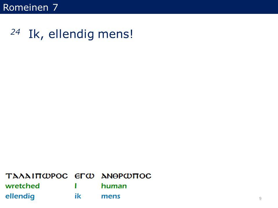 Romeinen 7 24 Ik, ellendig mens! 9