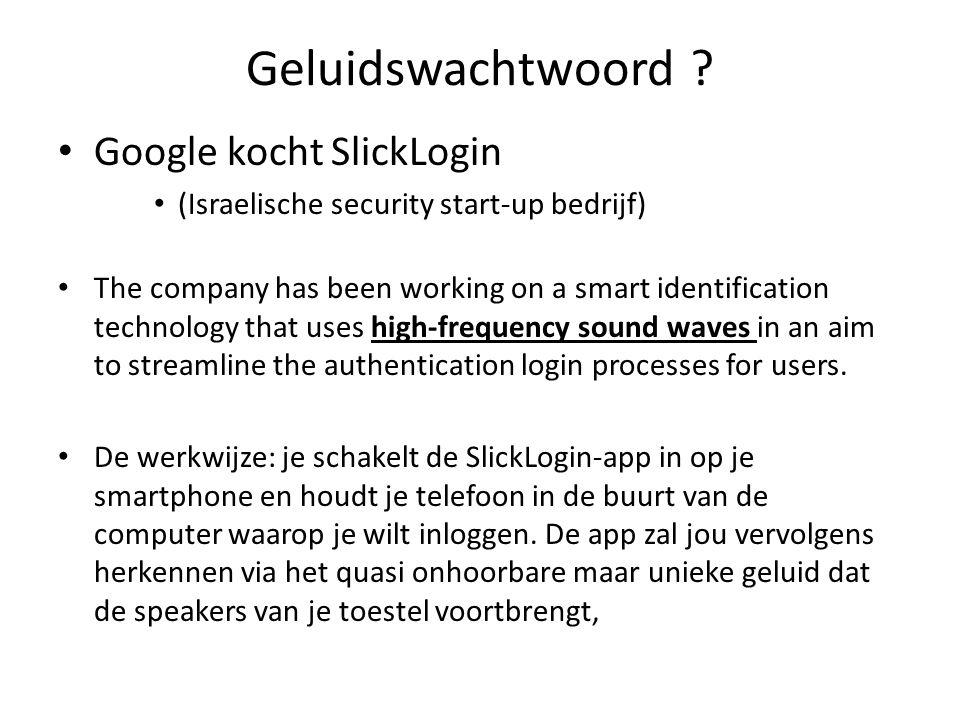 Geluidswachtwoord ? Google kocht SlickLogin (Israelische security start-up bedrijf) The company has been working on a smart identification technology