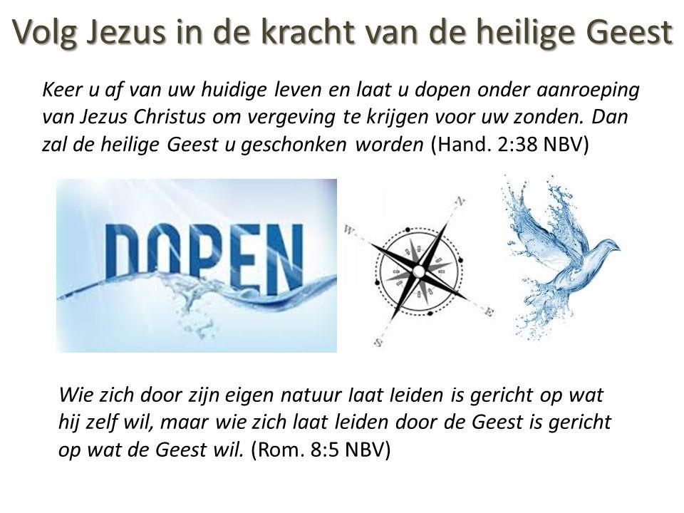Volg Jezus in de kracht van de heilige Geest Keer u af van uw huidige leven en laat u dopen onder aanroeping van Jezus Christus om vergeving te krijge