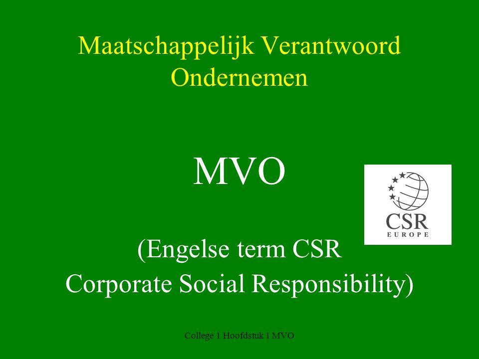 College 1 Hoofdstuk 1 MVO Maatschappelijk Verantwoord Ondernemen MVO (Engelse term CSR Corporate Social Responsibility)