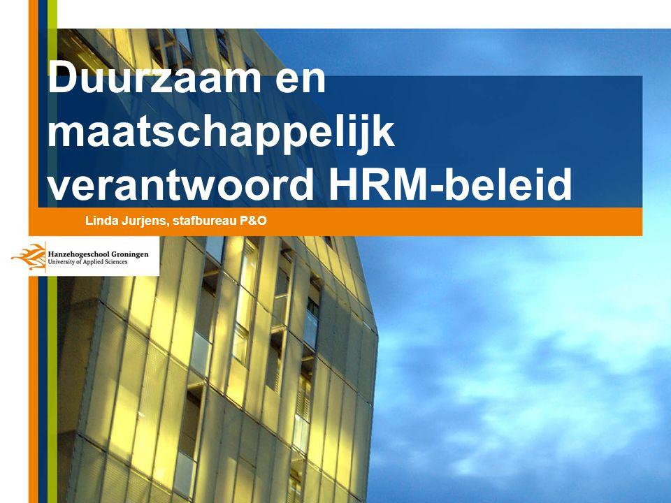 Duurzaam en maatschappelijk verantwoord HRM-beleid Linda Jurjens, stafbureau P&O