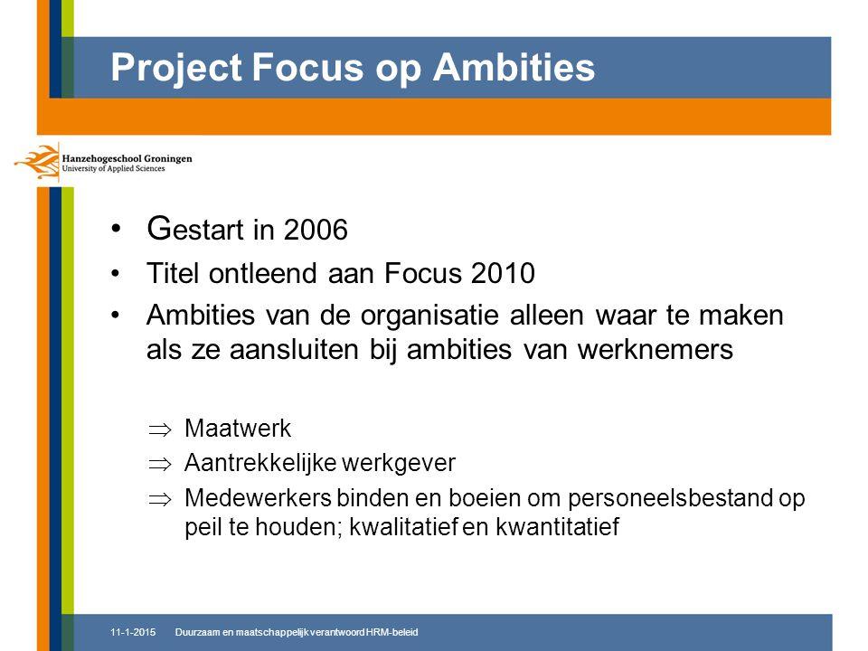 G estart in 2006 Titel ontleend aan Focus 2010 Ambities van de organisatie alleen waar te maken als ze aansluiten bij ambities van werknemers  Maatwe