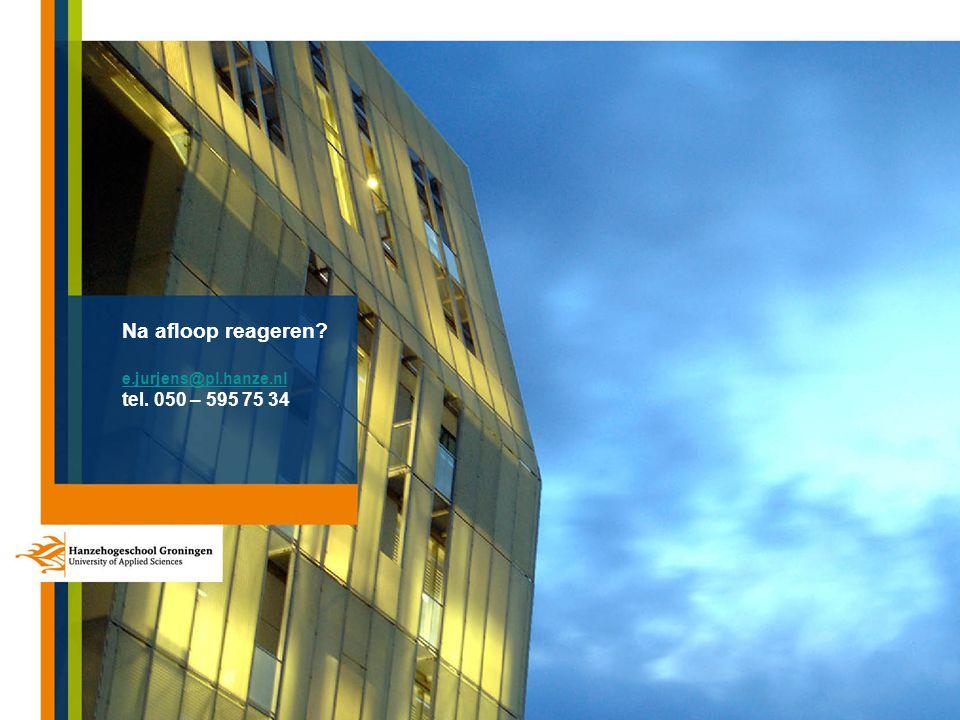 Na afloop reageren? e.jurjens@pl.hanze.nl tel. 050 – 595 75 34 e.jurjens@pl.hanze.nl