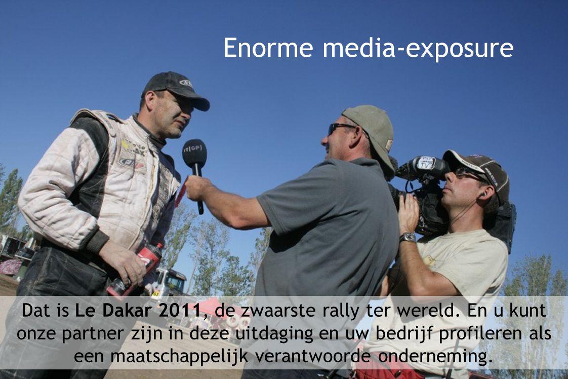 Enorme media-exposure Dat is Le Dakar 2011, de zwaarste rally ter wereld.