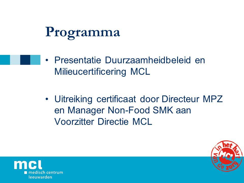 Programma Presentatie Duurzaamheidbeleid en Milieucertificering MCL Uitreiking certificaat door Directeur MPZ en Manager Non-Food SMK aan Voorzitter D