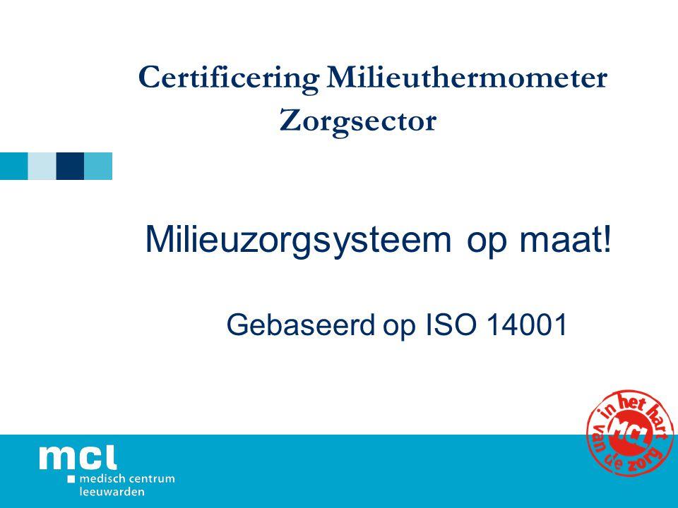 Certificering Milieuthermometer Zorgsector Milieuzorgsysteem op maat! Gebaseerd op ISO 14001