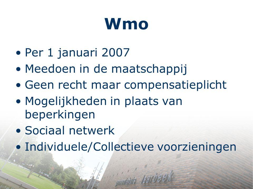 Wmo Per 1 januari 2007 Meedoen in de maatschappij Geen recht maar compensatieplicht Mogelijkheden in plaats van beperkingen Sociaal netwerk Individuel