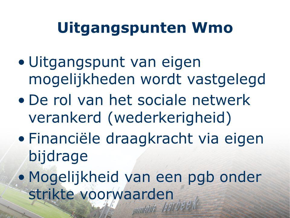 Uitgangspunten Wmo Uitgangspunt van eigen mogelijkheden wordt vastgelegd De rol van het sociale netwerk verankerd (wederkerigheid) Financiële draagkra