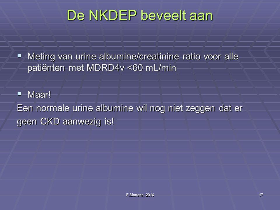 F.Martens, 201417 De NKDEP beveelt aan  Meting van urine albumine/creatinine ratio voor alle patiënten met MDRD4v <60 mL/min  Maar! Een normale urin