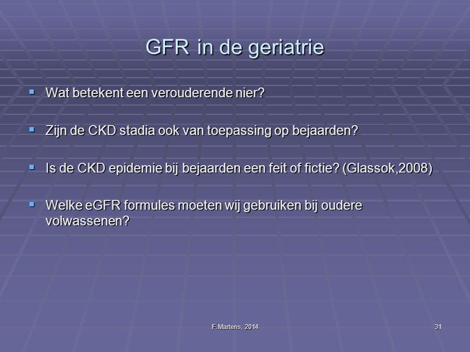 F.Martens, 201431 GFR in de geriatrie  Wat betekent een verouderende nier?  Zijn de CKD stadia ook van toepassing op bejaarden?  Is de CKD epidemie