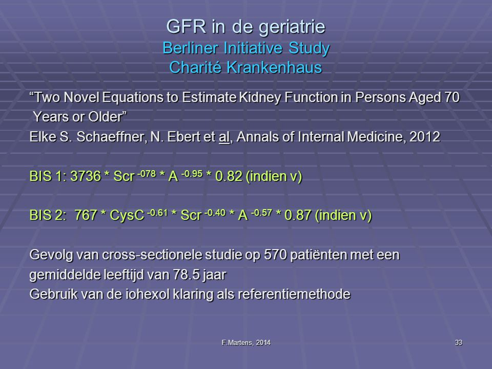 "F.Martens, 201433 GFR in de geriatrie Berliner Initiative Study Charité Krankenhaus ""Two Novel Equations to Estimate Kidney Function in Persons Aged 7"