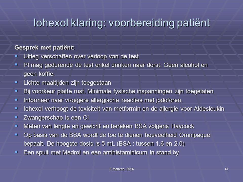 F.Martens, 201441 Iohexol klaring: voorbereiding patiënt Gesprek met patiënt:  Uitleg verschaffen over verloop van de test  Pt mag gedurende de test