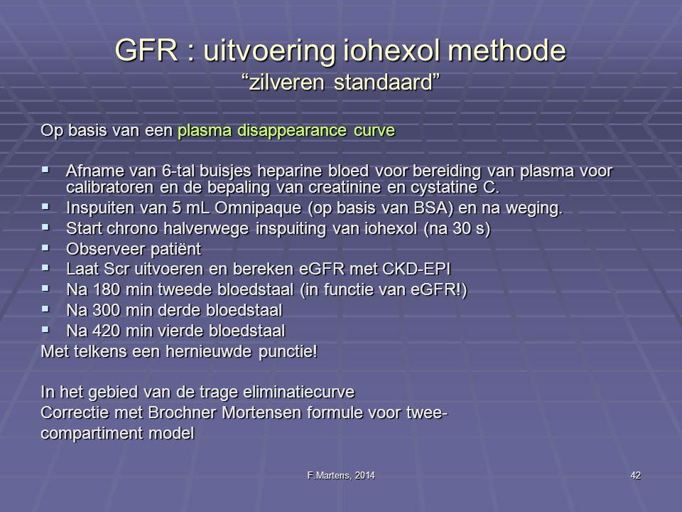"""F.Martens, 201442 GFR : uitvoering iohexol methode """"zilveren standaard"""" Op basis van een plasma disappearance curve  Afname van 6-tal buisjes heparin"""