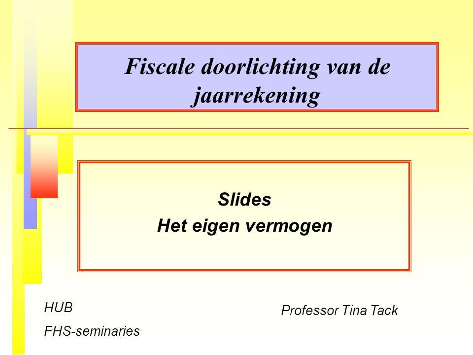 Fiscale doorlichting van de jaarrekening Slides Het eigen vermogen Professor Tina Tack HUB FHS-seminaries