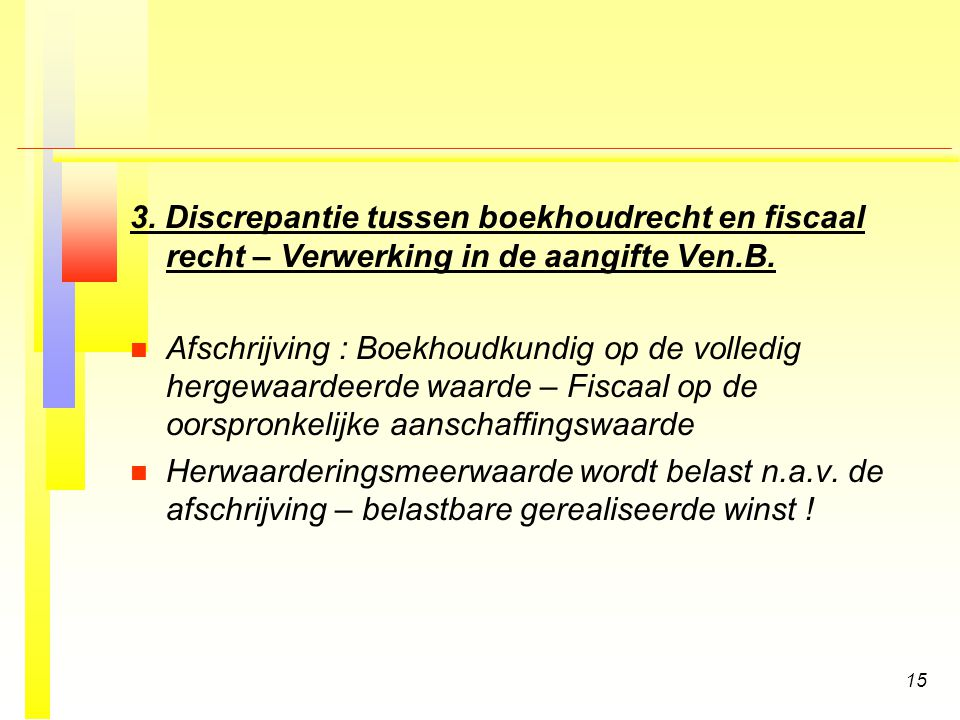 15 3.Discrepantie tussen boekhoudrecht en fiscaal recht – Verwerking in de aangifte Ven.B.
