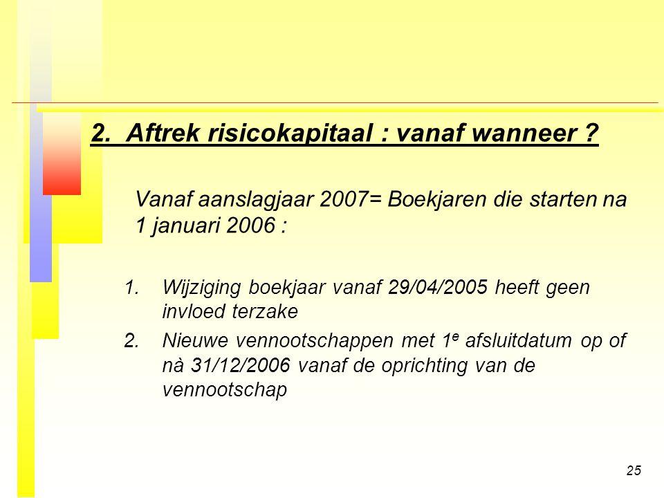 25 2.Aftrek risicokapitaal : vanaf wanneer .