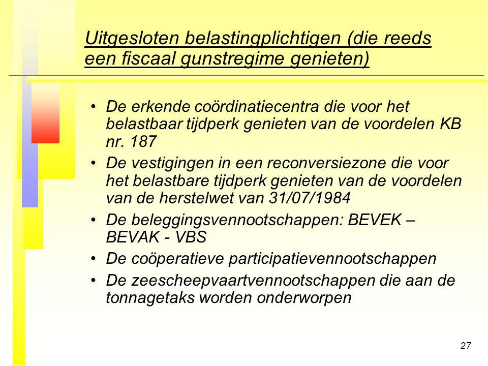 27 Uitgesloten belastingplichtigen (die reeds een fiscaal gunstregime genieten) De erkende coördinatiecentra die voor het belastbaar tijdperk genieten van de voordelen KB nr.