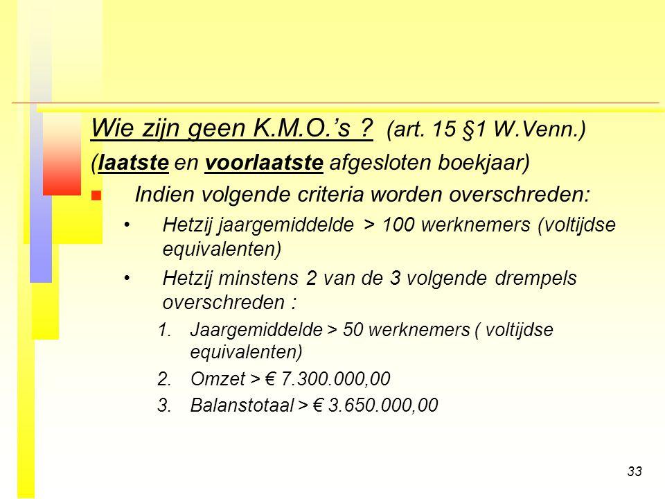 33 Wie zijn geen K.M.O.'s .(art.