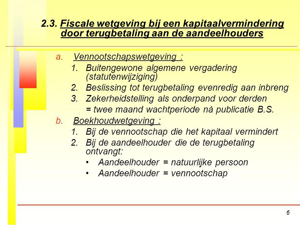 6 2.3.Fiscale wetgeving bij een kapitaalvermindering door terugbetaling aan de aandeelhouders a.