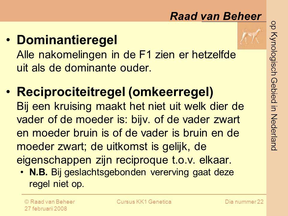 op Kynologisch Gebied in Nederland Raad van Beheer © Raad van Beheer 27 februarii 2008 Cursus KK1 GeneticaDia nummer 22 Dominantieregel Alle nakomelingen in de F1 zien er hetzelfde uit als de dominante ouder.