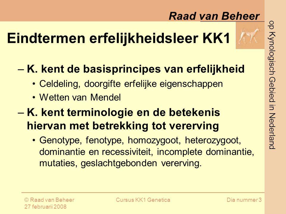 op Kynologisch Gebied in Nederland Raad van Beheer © Raad van Beheer 27 februarii 2008 Cursus KK1 GeneticaDia nummer 3 –K.