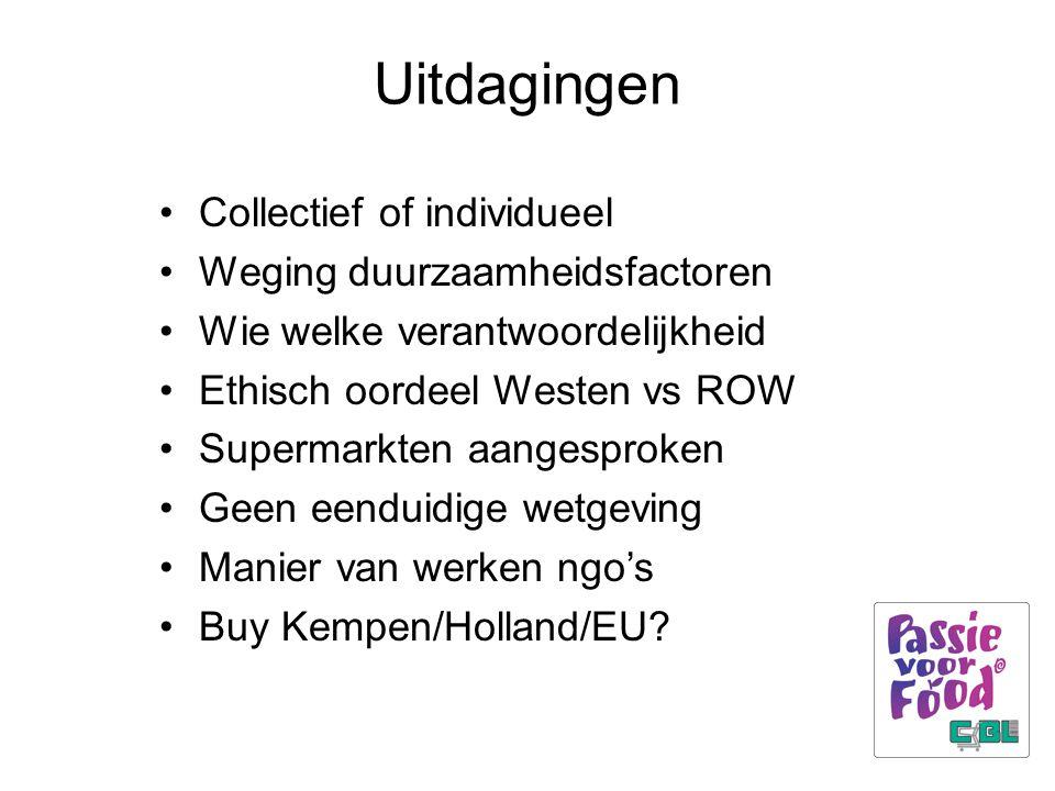 Uitdagingen Collectief of individueel Weging duurzaamheidsfactoren Wie welke verantwoordelijkheid Ethisch oordeel Westen vs ROW Supermarkten aangesproken Geen eenduidige wetgeving Manier van werken ngo's Buy Kempen/Holland/EU