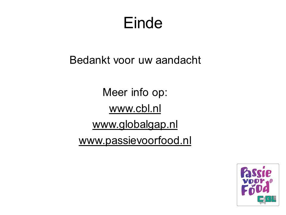 Einde Bedankt voor uw aandacht Meer info op: www.cbl.nl www.globalgap.nl www.passievoorfood.nl