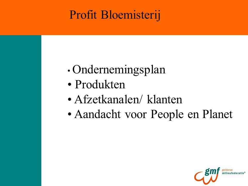 Profit Bloemisterij Ondernemingsplan Produkten Afzetkanalen/ klanten Aandacht voor People en Planet