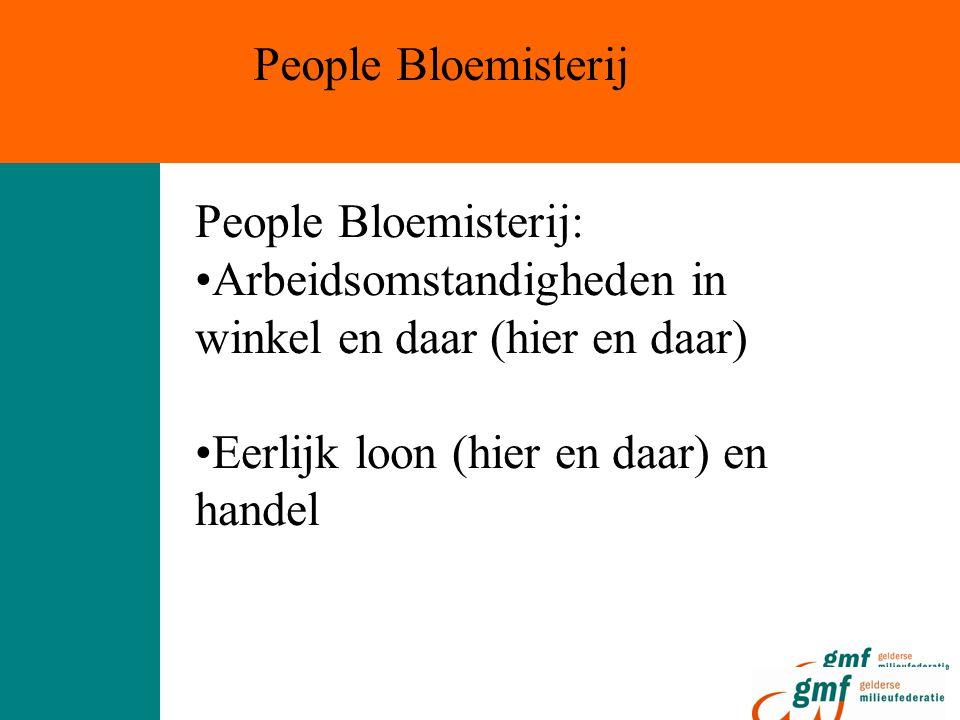 People Bloemisterij: Arbeidsomstandigheden in winkel en daar (hier en daar) Eerlijk loon (hier en daar) en handel People Bloemisterij