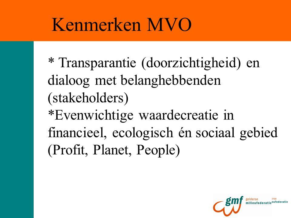 * Transparantie (doorzichtigheid) en dialoog met belanghebbenden (stakeholders) *Evenwichtige waardecreatie in financieel, ecologisch én sociaal gebied (Profit, Planet, People) Kenmerken MVO