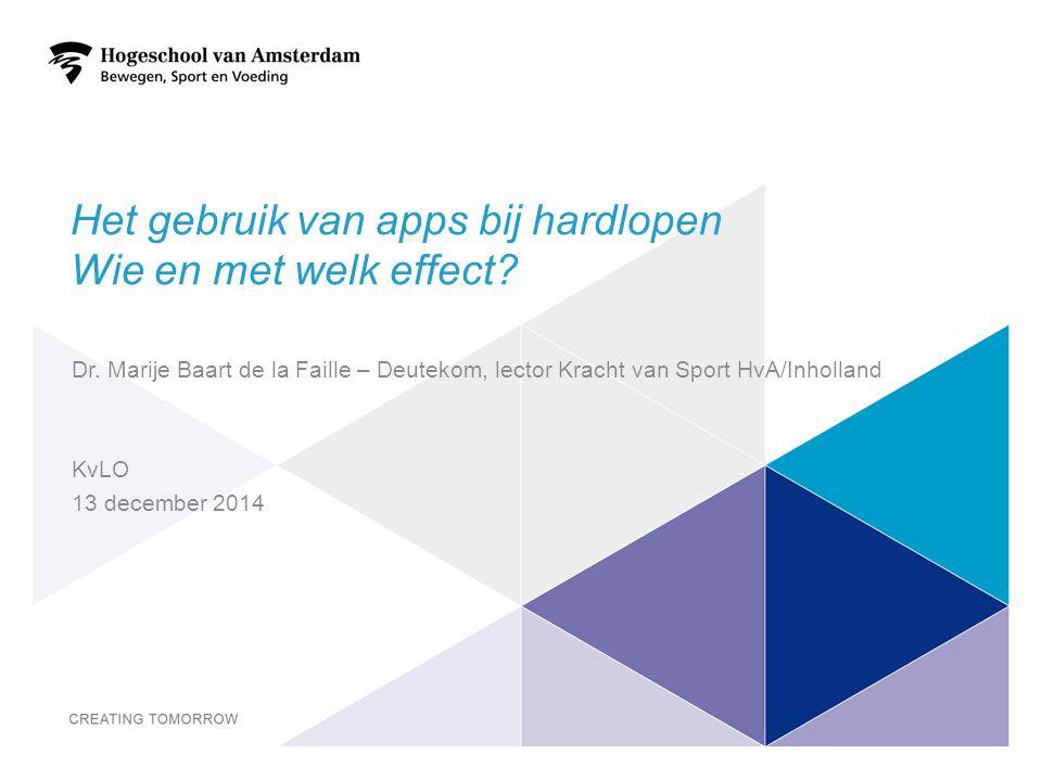 Het gebruik van apps bij hardlopen Wie en met welk effect? Dr. Marije Baart de la Faille – Deutekom, lector Kracht van Sport HvA/Inholland KvLO 13 dec