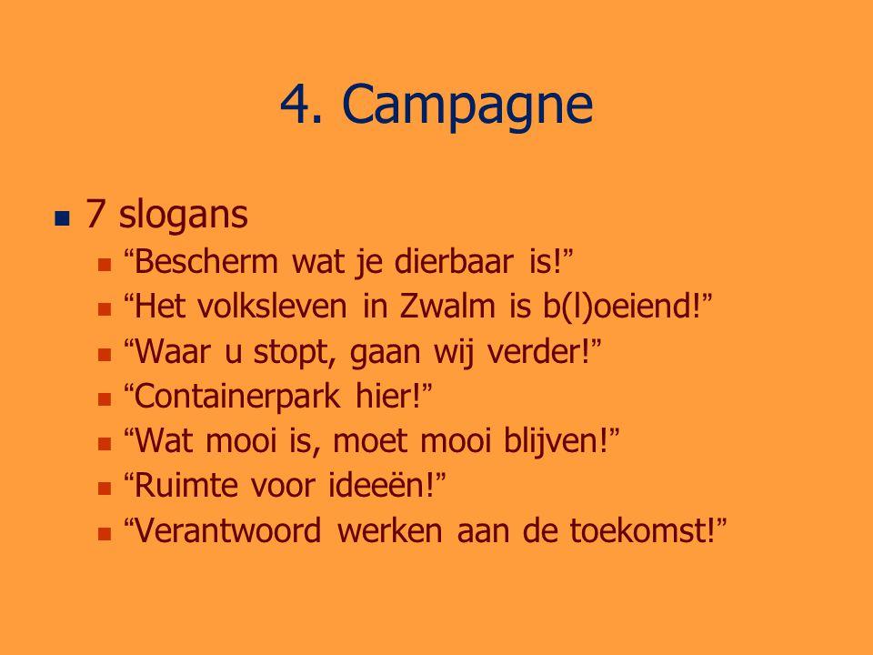 """4. Campagne 7 slogans """"Bescherm wat je dierbaar is!"""" """"Het volksleven in Zwalm is b(l)oeiend!"""" """"Waar u stopt, gaan wij verder!"""" """"Containerpark hier!"""" """""""