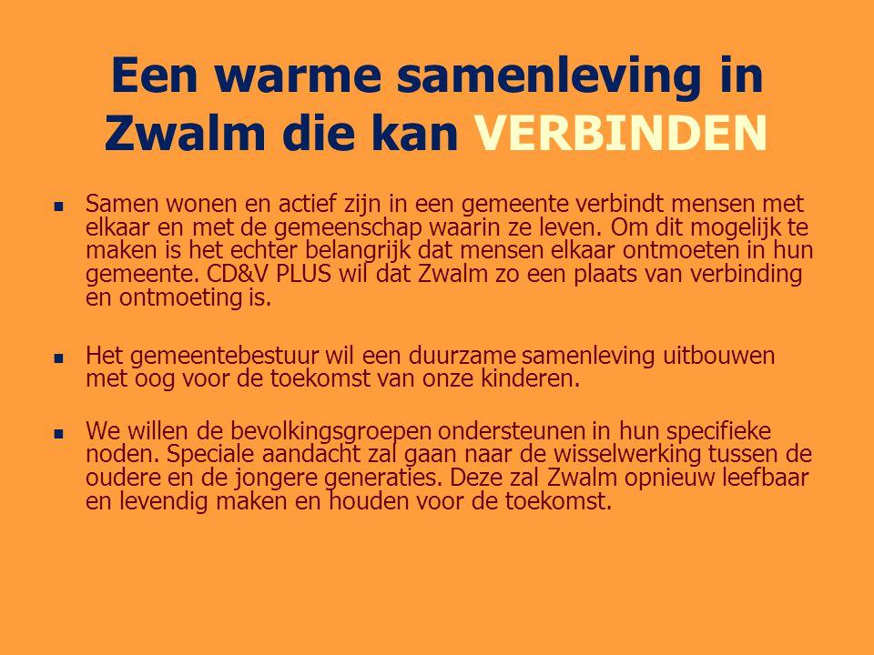 Een warme samenleving in Zwalm die kan VERBINDEN Samen wonen en actief zijn in een gemeente verbindt mensen met elkaar en met de gemeenschap waarin ze leven.