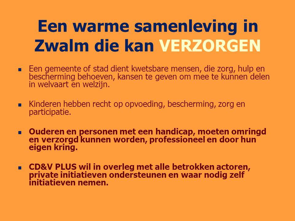 Een warme samenleving in Zwalm die kan VERZORGEN Een gemeente of stad dient kwetsbare mensen, die zorg, hulp en bescherming behoeven, kansen te geven om mee te kunnen delen in welvaart en welzijn.