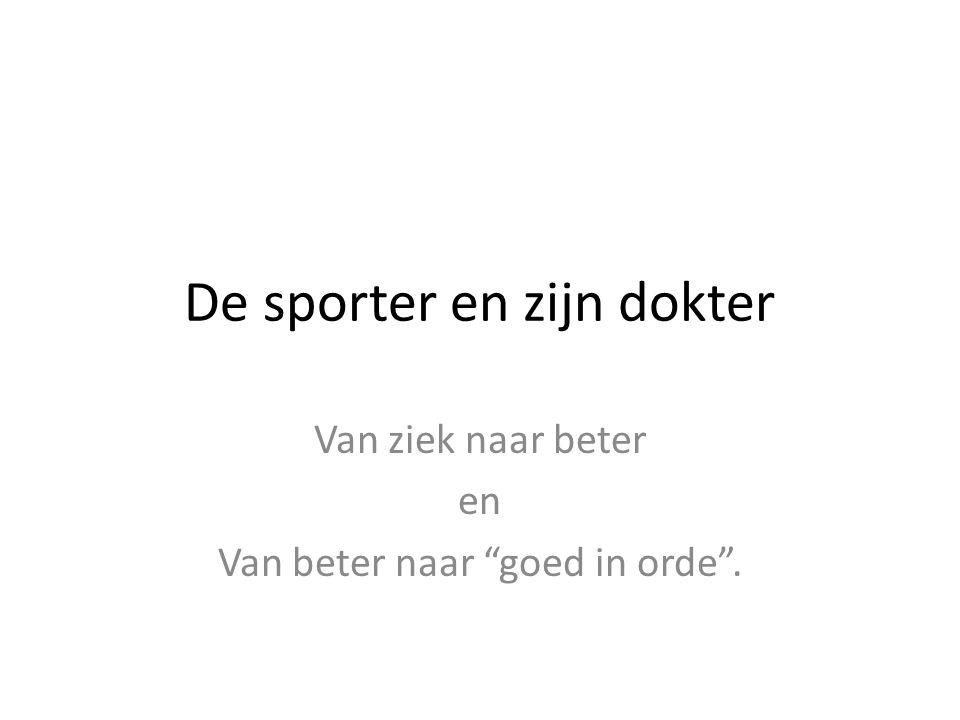 De sporter en zijn dokter Van ziek naar beter en Van beter naar goed in orde .