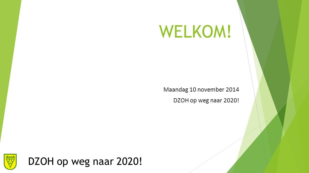 WELKOM! Maandag 10 november 2014 DZOH op weg naar 2020!