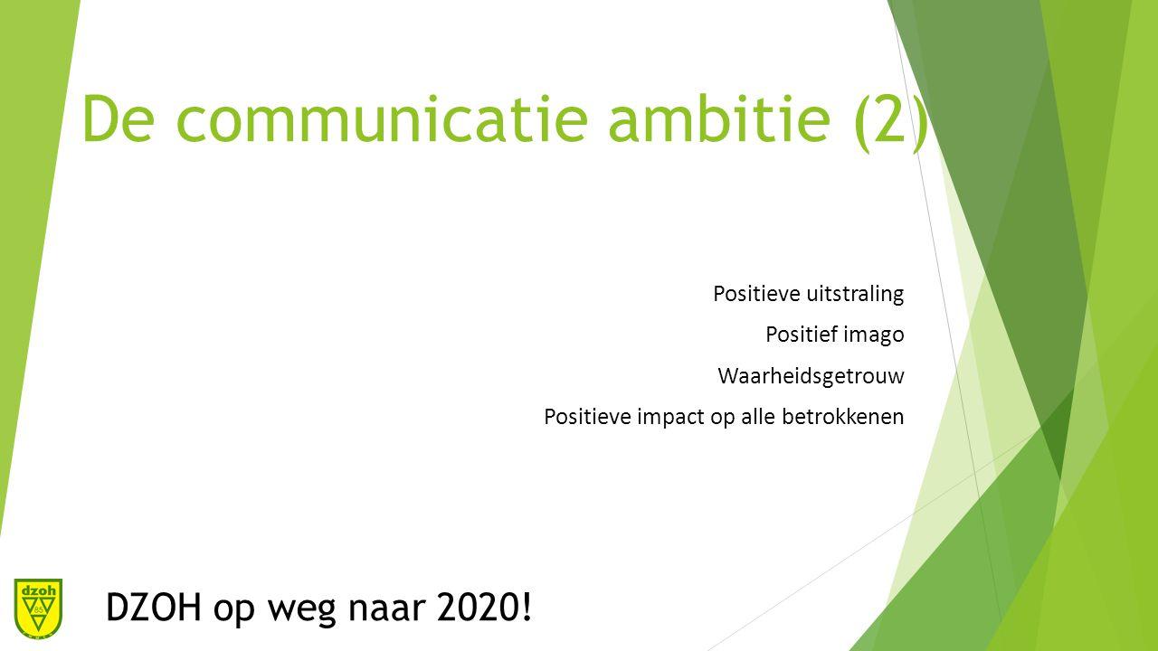 De communicatie ambitie (2) Positieve uitstraling Positief imago Waarheidsgetrouw Positieve impact op alle betrokkenen DZOH op weg naar 2020!