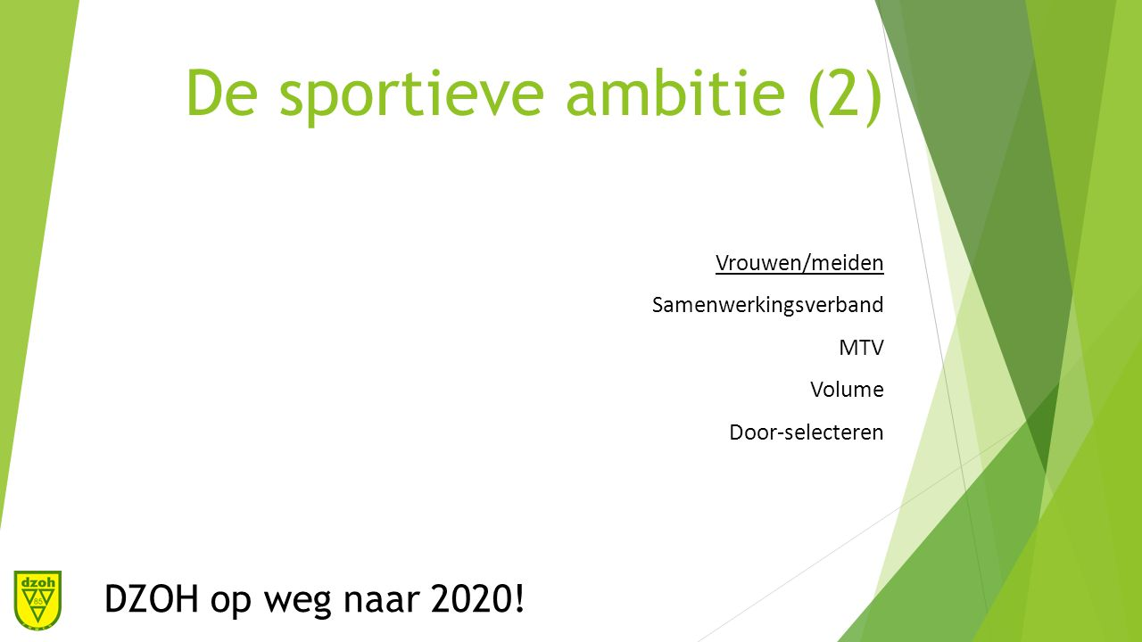 De sportieve ambitie (3) Niet-selectieteams Opleiding, ontwikkeling en plezier centraal Presteren mag, moet niet DZOH op weg naar 2020!