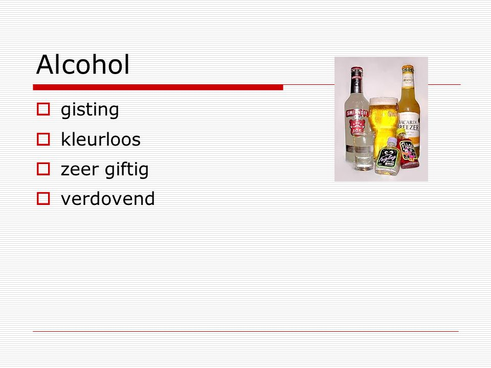 Alcohol  gisting  kleurloos  zeer giftig  verdovend