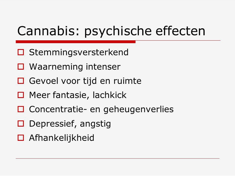 Cannabis: psychische effecten  Stemmingsversterkend  Waarneming intenser  Gevoel voor tijd en ruimte  Meer fantasie, lachkick  Concentratie- en g