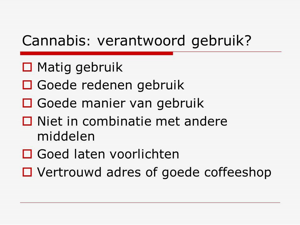 Cannabis : verantwoord gebruik?  Matig gebruik  Goede redenen gebruik  Goede manier van gebruik  Niet in combinatie met andere middelen  Goed lat
