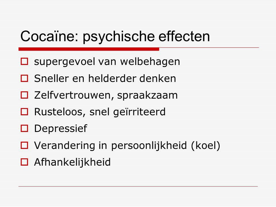 Cocaïne: psychische effecten  supergevoel van welbehagen  Sneller en helderder denken  Zelfvertrouwen, spraakzaam  Rusteloos, snel geïrriteerd  D