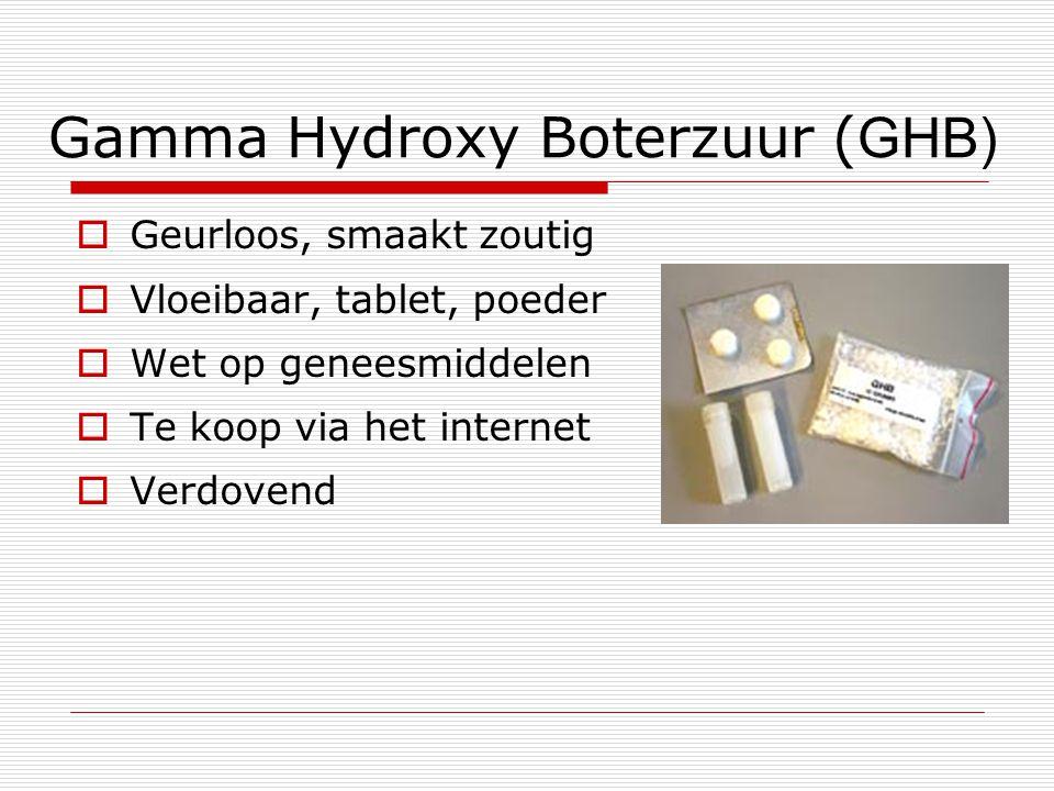Gamma Hydroxy Boterzuur ( GHB)  Geurloos, smaakt zoutig  Vloeibaar, tablet, poeder  Wet op geneesmiddelen  Te koop via het internet  Verdovend