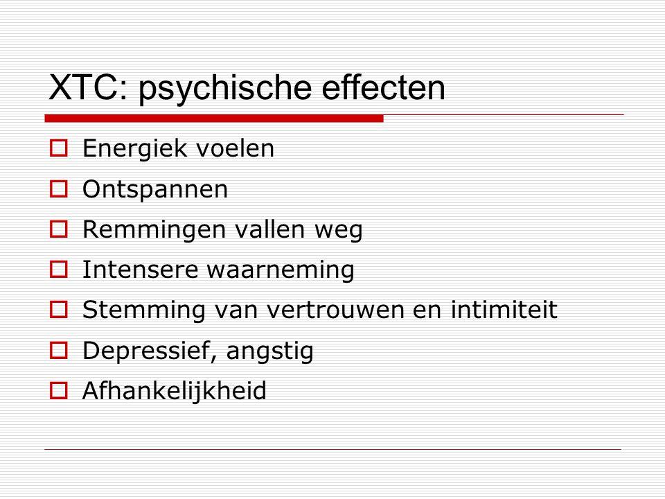 XTC: psychische effecten  Energiek voelen  Ontspannen  Remmingen vallen weg  Intensere waarneming  Stemming van vertrouwen en intimiteit  Depres