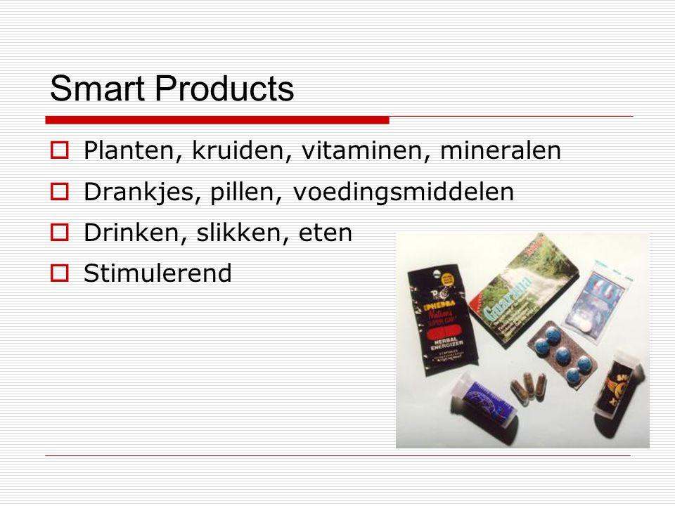 Smart Products  Planten, kruiden, vitaminen, mineralen  Drankjes, pillen, voedingsmiddelen  Drinken, slikken, eten  Stimulerend