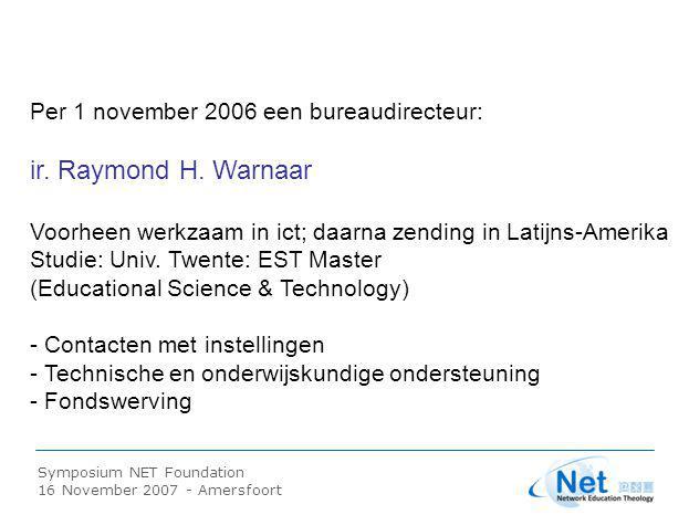 Symposium NET Foundation 16 November 2007 - Amersfoort Per 1 november 2006 een bureaudirecteur: ir. Raymond H. Warnaar Voorheen werkzaam in ict; daarn