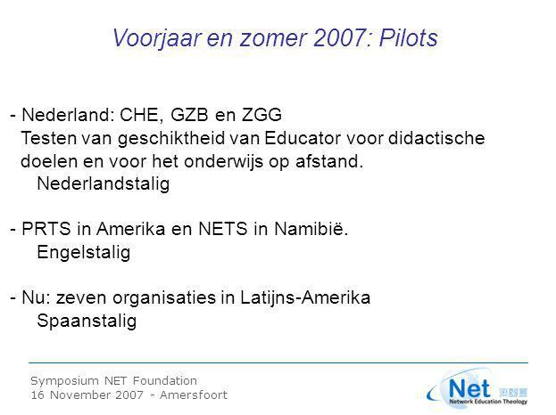 Symposium NET Foundation 16 November 2007 - Amersfoort Voorjaar en zomer 2007: Pilots - Nederland: CHE, GZB en ZGG Testen van geschiktheid van Educator voor didactische doelen en voor het onderwijs op afstand.