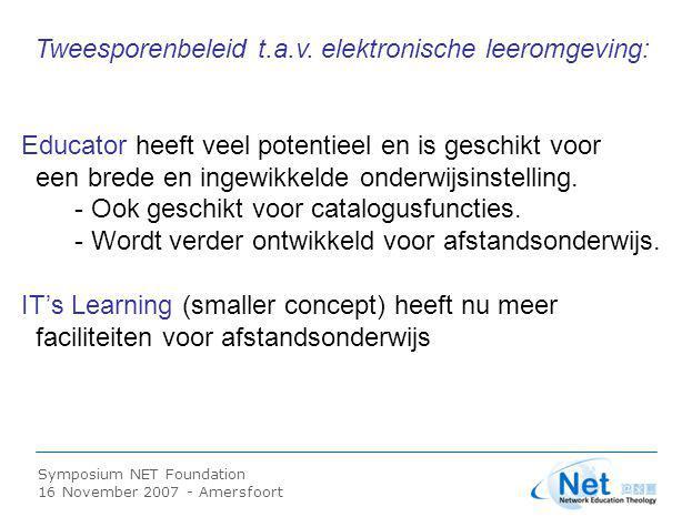 Symposium NET Foundation 16 November 2007 - Amersfoort Tweesporenbeleid t.a.v. elektronische leeromgeving: Educator heeft veel potentieel en is geschi