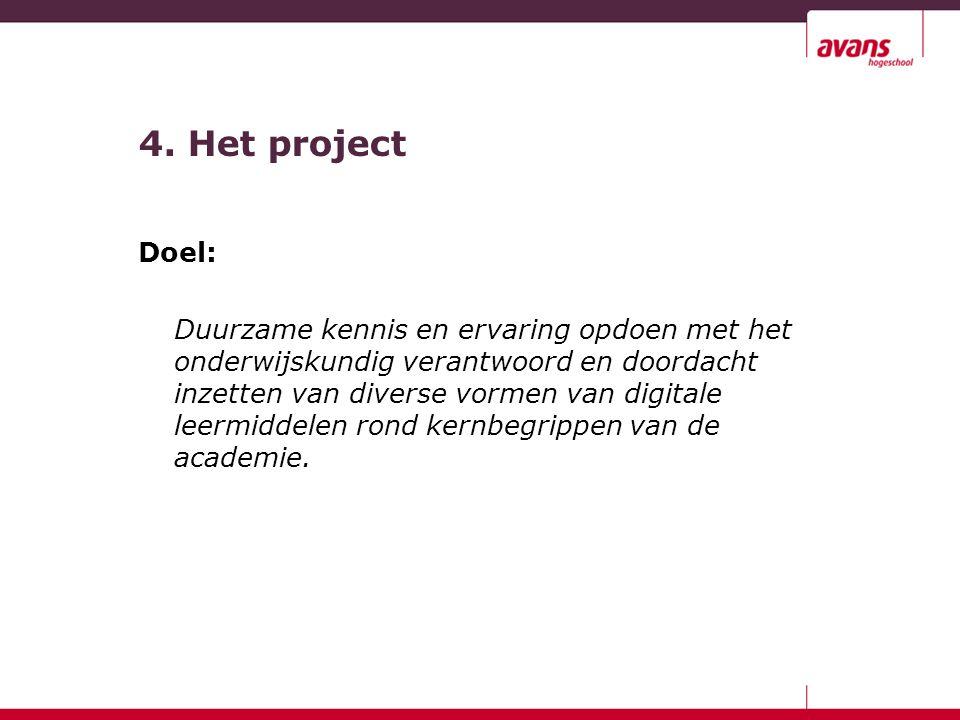4. Het project Doel: Duurzame kennis en ervaring opdoen met het onderwijskundig verantwoord en doordacht inzetten van diverse vormen van digitale leer