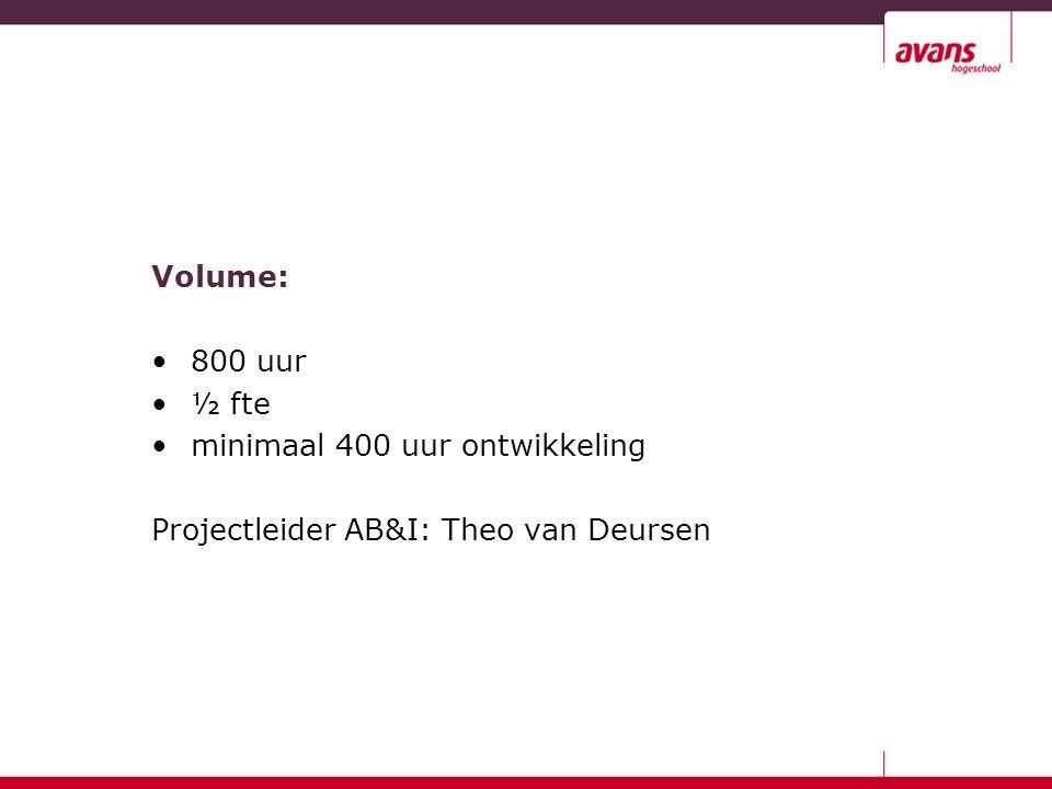 Volume: 800 uur ½ fte minimaal 400 uur ontwikkeling Projectleider AB&I: Theo van Deursen
